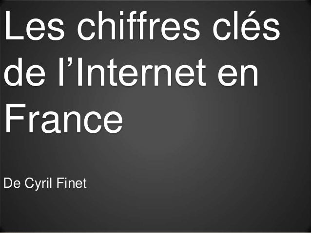 Les chiffres clésde l'Internet enFranceDe Cyril Finet