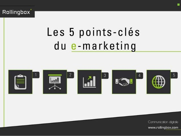 Les cinq points clés du e marketing - présentation par rollingbox, agence digitale
