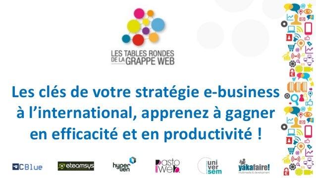 Les clés de votre stratégie e-business à l'international, apprenez à gagner en efficacité et en productivité !