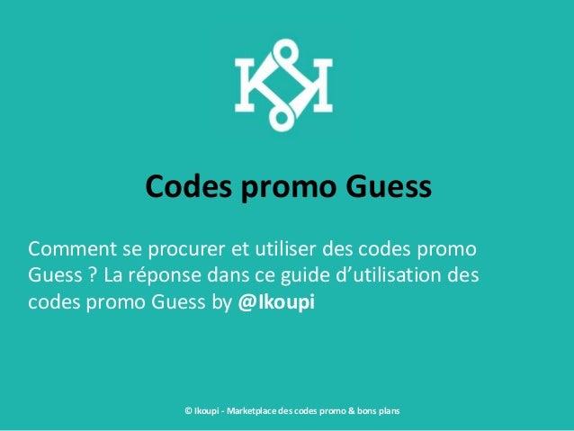 Codes promo Guess Comment se procurer et utiliser des codes promo Guess ? La réponse dans ce guide d'utilisation des codes...