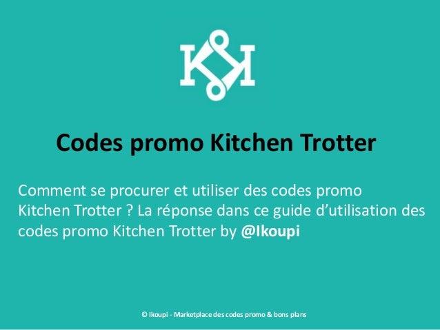 Codes promo Kitchen Trotter Comment se procurer et utiliser des codes promo Kitchen Trotter ? La réponse dans ce guide d'u...
