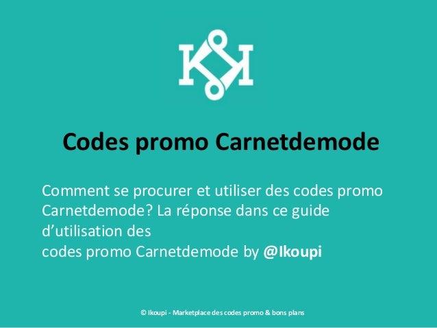 Codes promo Carnetdemode Comment se procurer et utiliser des codes promo Carnetdemode? La réponse dans ce guide d'utilisat...