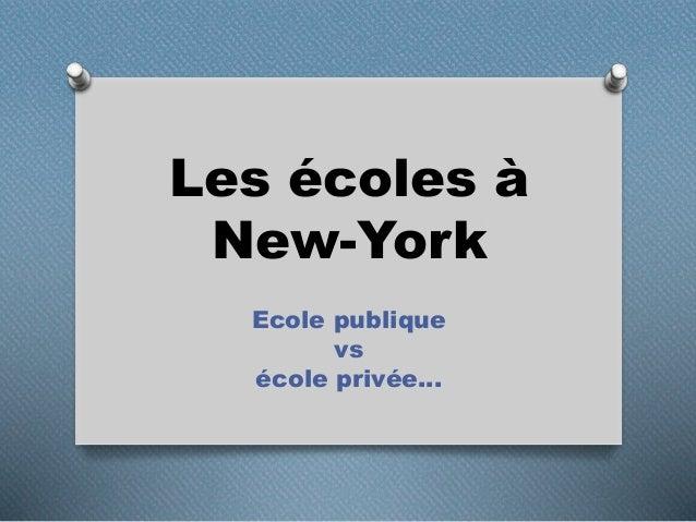 Les écoles à New-York Ecole publique vs école privée…