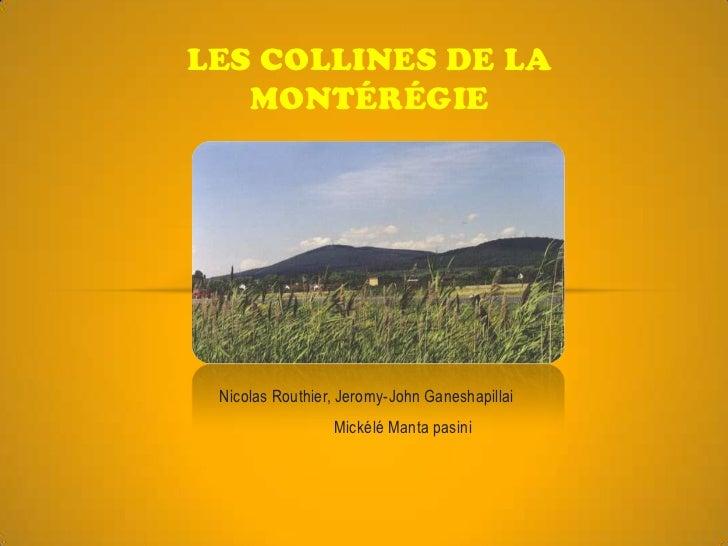 Les collines de la Montérégie<br />Nicolas Routhier, Jeromy-John Ganeshapillai<br />Mickélé Manta pasini<br />