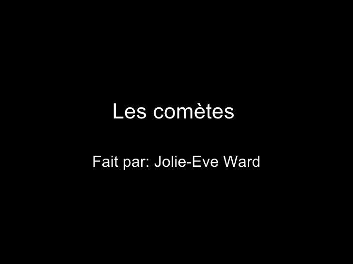 Les comètes   Fait par: Jolie-Eve Ward