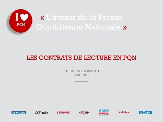 « L'avenir de la Presse  Quotidienne Nationale »LES CONTRATS DE LECTURE EN PQN          ETUDE IPSOS MEDIA CT              ...