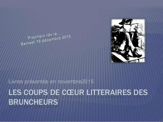 LES COUPS DE CŒUR LITTERAIRES DES BRUNCHEURS Livres présentés en novembre2015