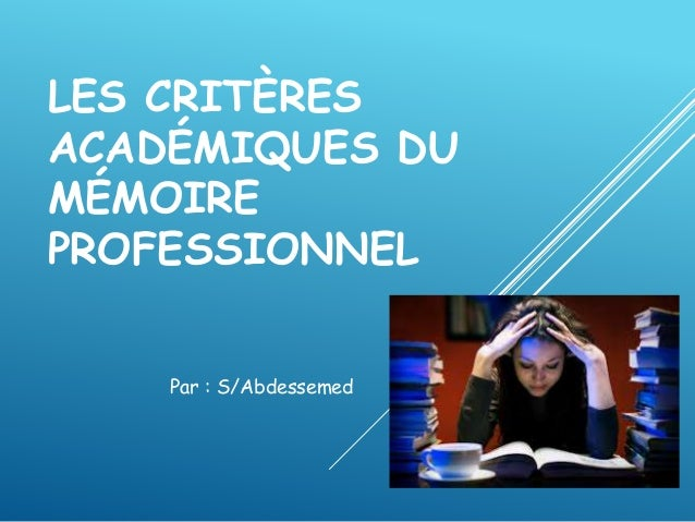 LES CRITÈRES ACADÉMIQUES DU MÉMOIRE PROFESSIONNEL Par : S/Abdessemed
