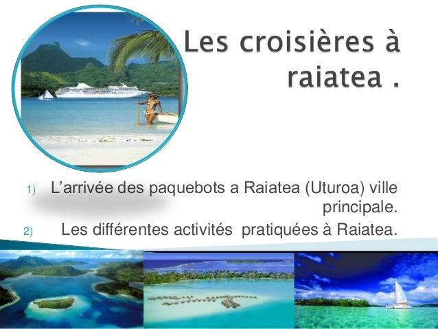1)   L'arrivée des paquebots a Raiatea (Uturoa) ville                                            principale.2)     Les dif...