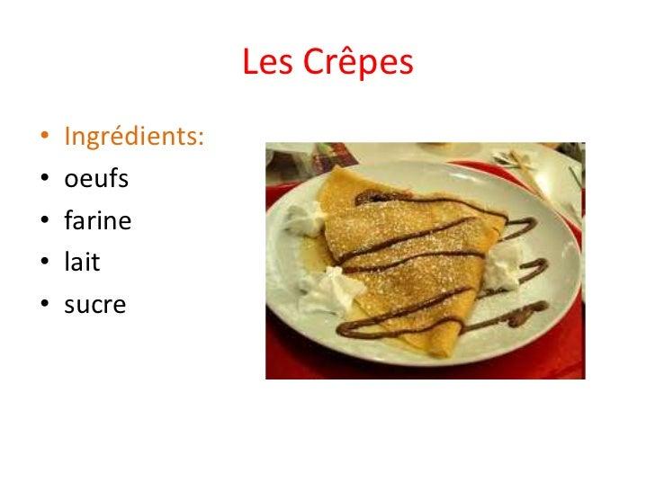 Les Crêpes<br />Ingrédients:<br />oeufs<br />farine<br />lait<br />sucre<br />