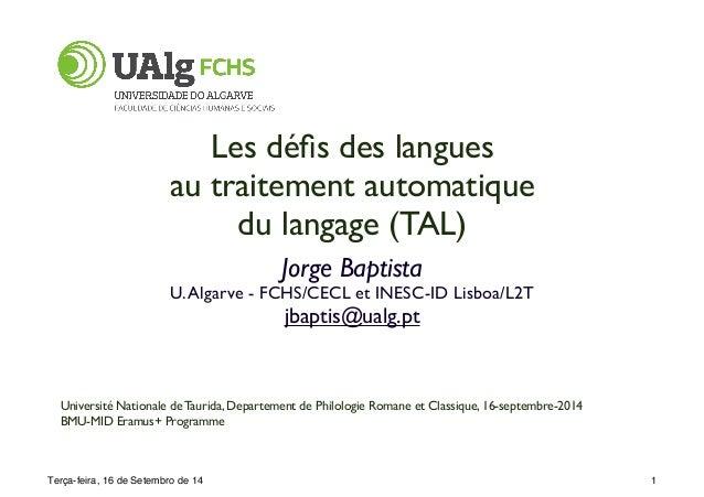Les défis des langues  au traitement automatique  du langage (TAL)  Jorge Baptista  U. Algarve - FCHS/CECL et INESC-ID Lis...