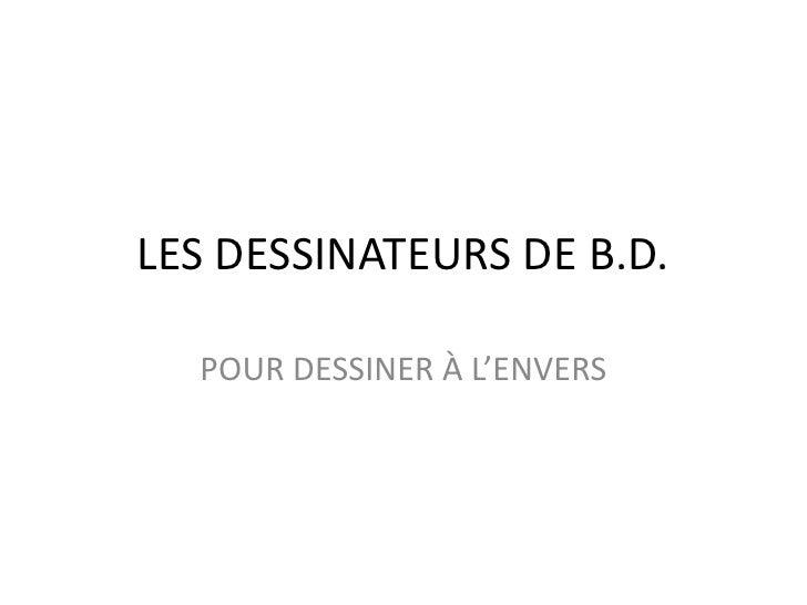 LES DESSINATEURS DE B.D.<br />POUR DESSINER À L'ENVERS<br />