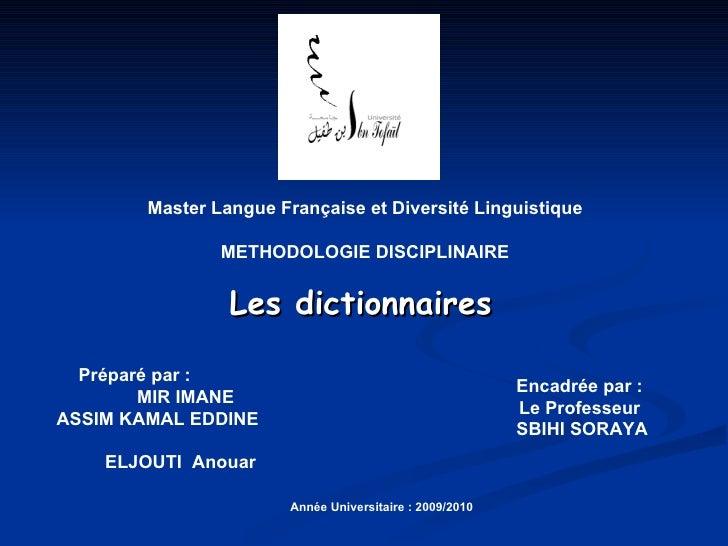 Les dictionnaires Master Langue Française et Diversité Linguistique METHODOLOGIE DISCIPLINAIRE Préparé par :  MIR IMANE AS...