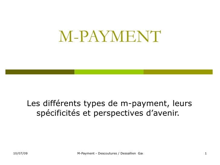 M-PAYMENT          Les différents types de m-payment, leurs          spécificités et perspectives d'avenir.    10/07/09   ...