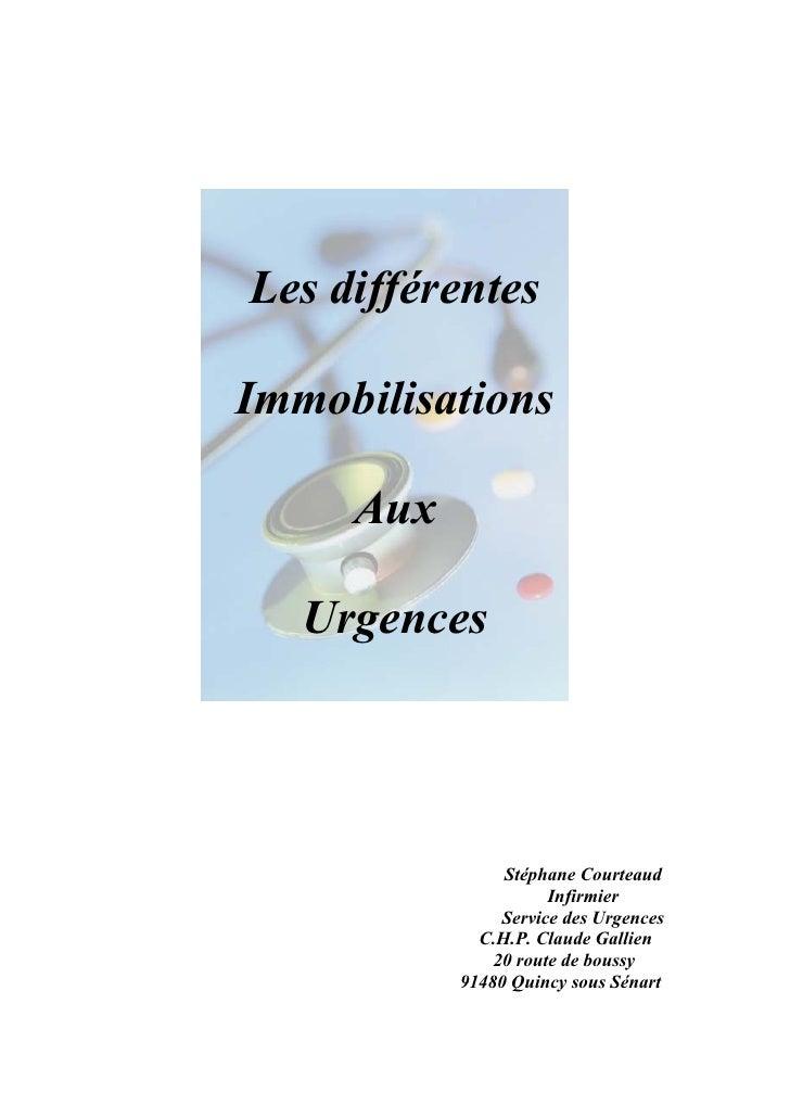 Les différentesImmobilisations     Aux   Urgences                Stéphane Courteaud                      Infirmier        ...