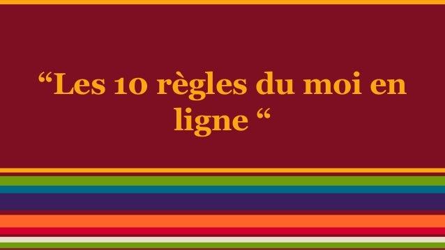 """""""Les 10 règles du moi en ligne """""""