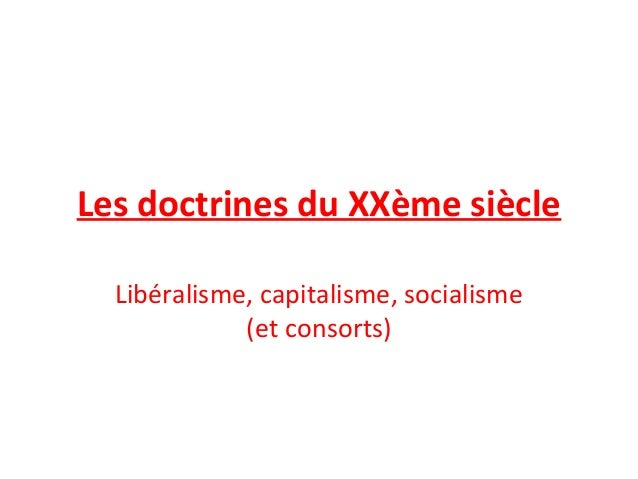 Les doctrines du XXème siècle  Libéralisme, capitalisme, socialisme  (et consorts)