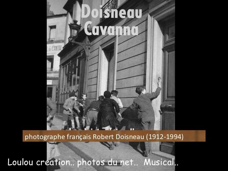 photographe français Robert Doisneau (1912-1994)  Loulou creation.. photos du net..  Musical..
