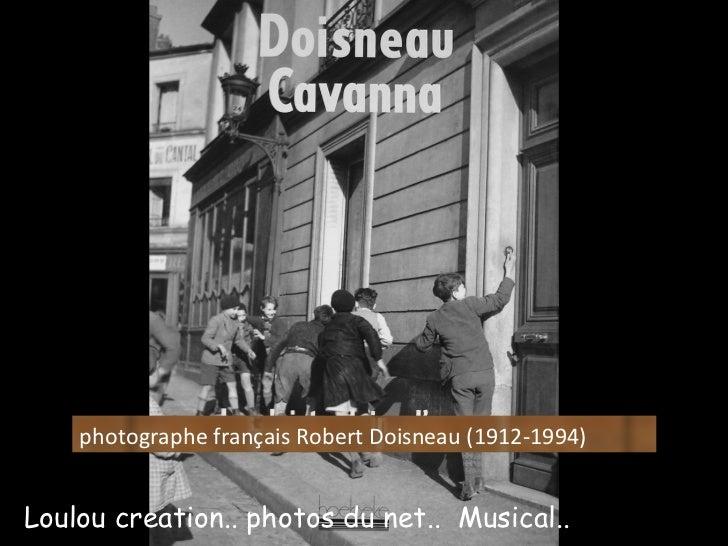photographe français Robert Doisneau (1912-1994)Loulou creation.. photos du net.. Musical..