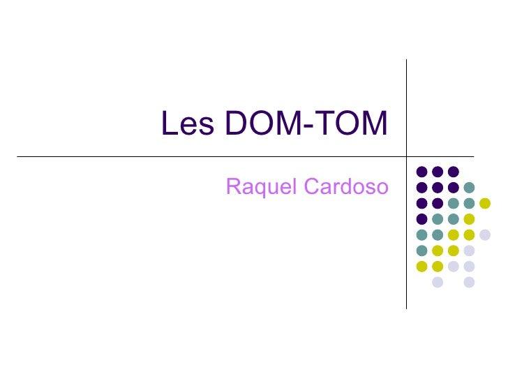Les DOM-TOM   Raquel Cardoso