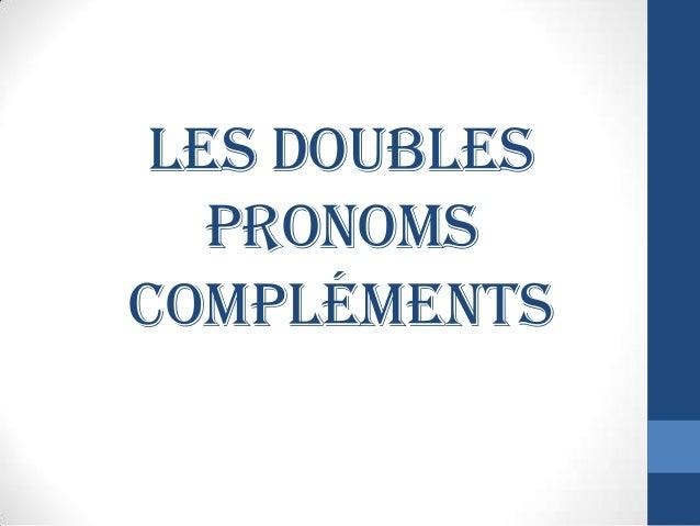 LES DOUBLES PRONOMS COMPLÉMENTS