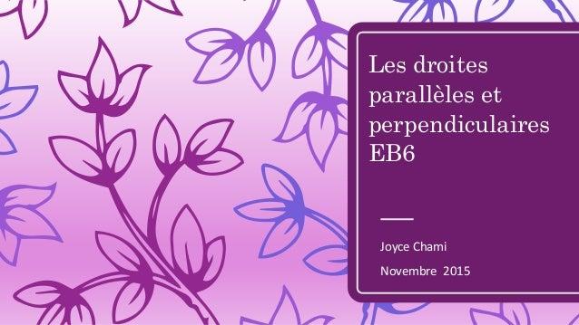 Les droites parallèles et perpendiculaires EB6 Joyce Chami Novembre 2015