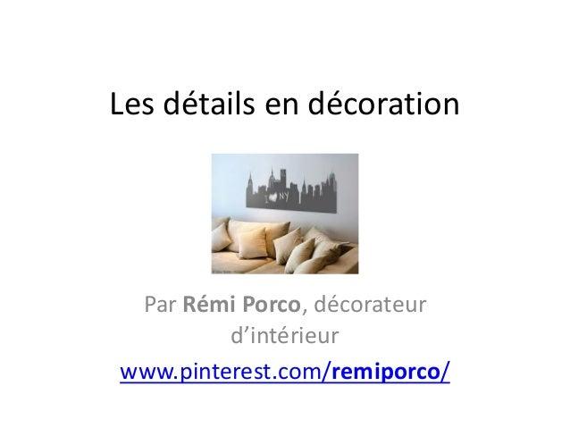 Les détails en décoration Par Rémi Porco, décorateur d'intérieur www.pinterest.com/remiporco/