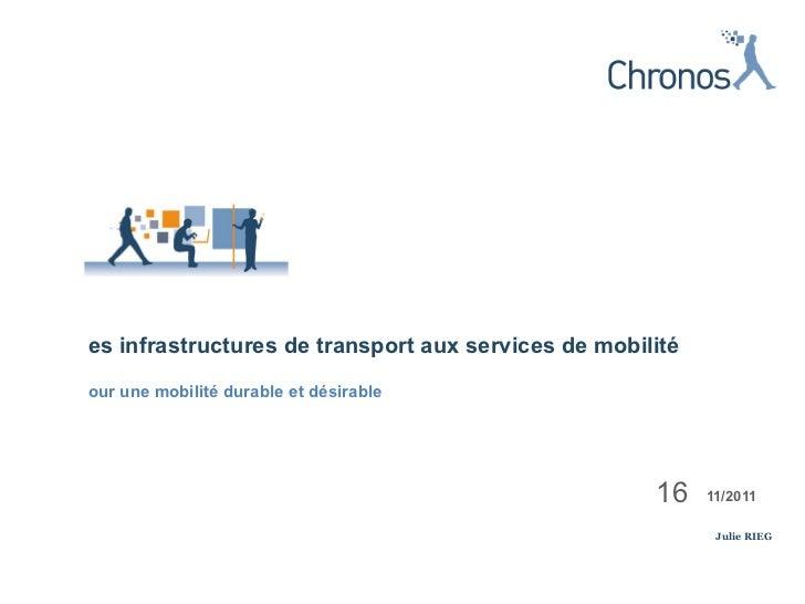 <ul><li>11/2011 </li></ul><ul><li>16 </li></ul><ul><li>Julie RIEG </li></ul><ul><li>Des infrastructures de transport aux s...