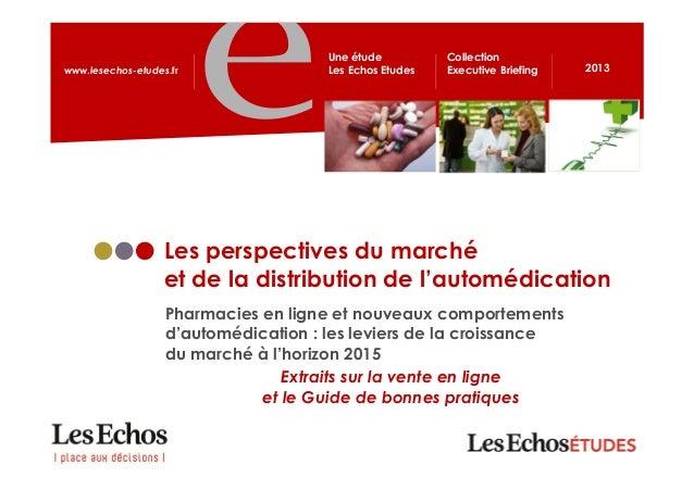 www.lesechos-etudes.fr 2013Une étudeLes Echos EtudesCollectionExecutive BriefingPharmacies en ligne et nouveaux comporteme...