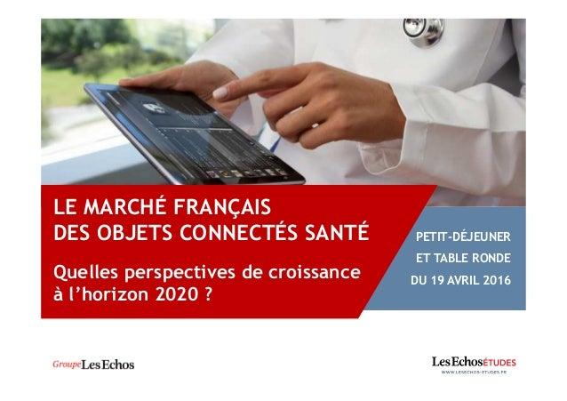 LE MARCHÉ FRANÇAIS DES OBJETS CONNECTÉS SANTÉ Quelles perspectives de croissance à l'horizon 2020 ? PETIT-DÉJEUNER ET TABL...