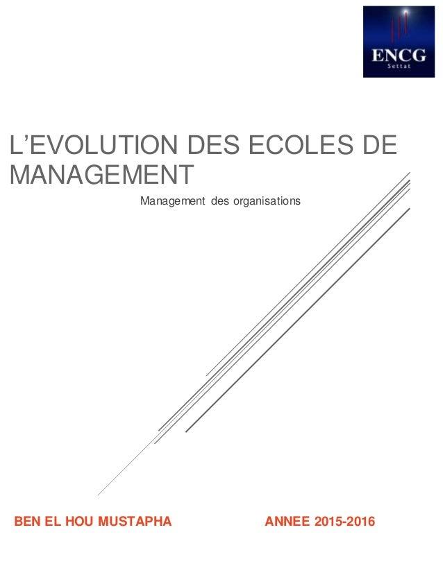 ANNEE 2015-2016 201 BEN EL HOU MUSTAPHA L'EVOLUTION DES ECOLES DE MANAGEMENT Management des organisations