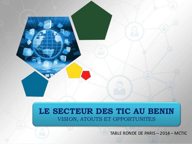 1 LE SECTEUR DES TIC AU BENIN VISION, ATOUTS ET OPPORTUNITES TABLE RONDE DE PARIS – 2014 – MCTIC