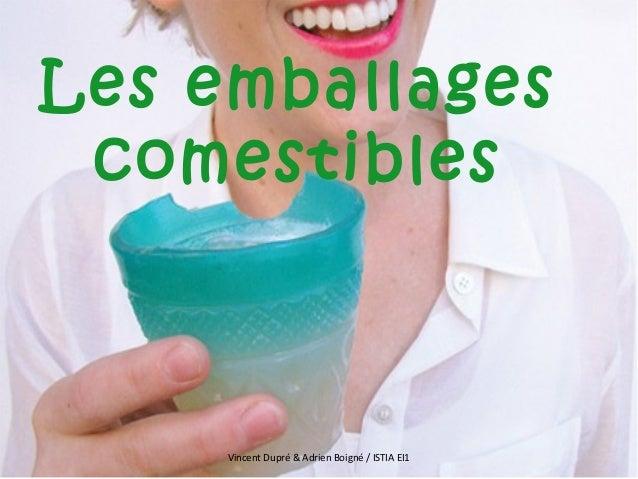 Les emballagescomestiblesVincent Dupré & Adrien Boigné / ISTIA EI1