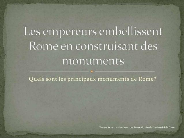 Quels sont les principaux monuments de Rome?                        Toutes les reconstitutions sont issues du site de l'un...