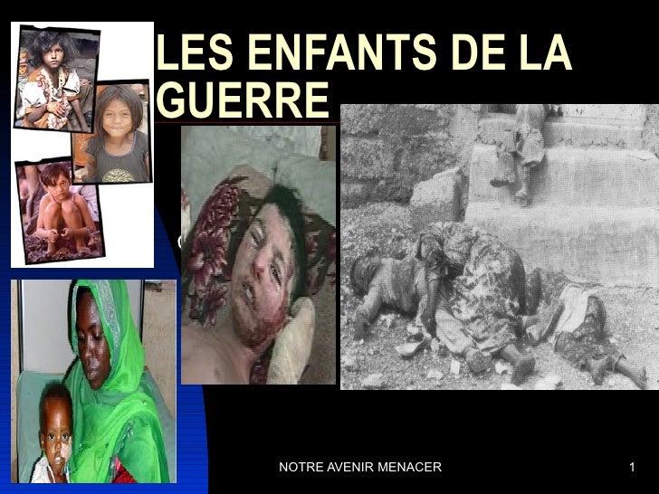 LES ENFANTS DE LA           GUERRE           CSPI23/04/12          NOTRE AVENIR MENACER   1