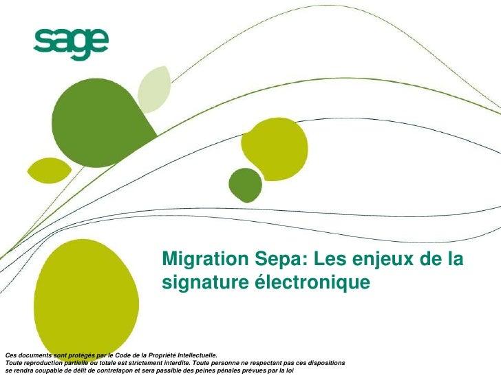 Migration Sepa: Les enjeux de la signature électronique<br />Ces documents sont protégés par le Code de la Propriété Intel...