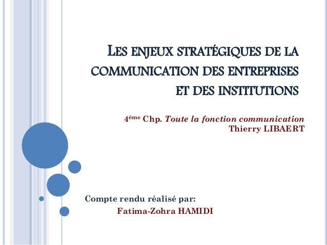 LES ENJEUX STRATÉGIQUES DE LA COMMUNICATION DES ENTREPRISES ET DES INSTITUTIONS Compte rendu réalisé par: Fatima-Zohra HAM...