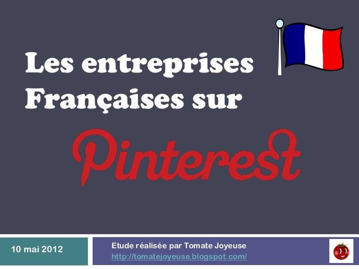 Les entreprises  Françaises sur              Etude réalisée par Tomate Joyeuse10 mai 2012              http://tomatejoyeus...
