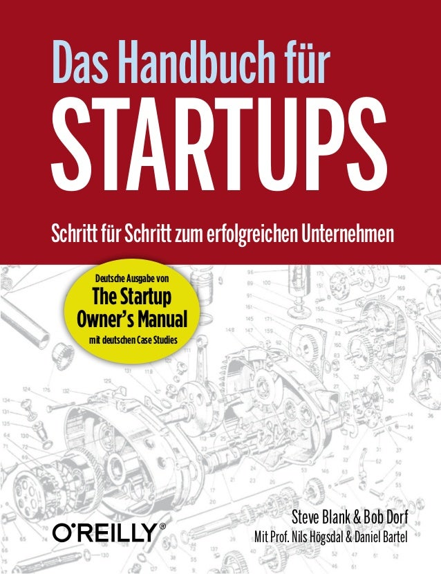 Steve Blank & Bob Dorf  Mit Prof. Nils Högsdal & Daniel Bartel  Das Handbuch für  Schritt für Schritt zum erfolgreichen Un...
