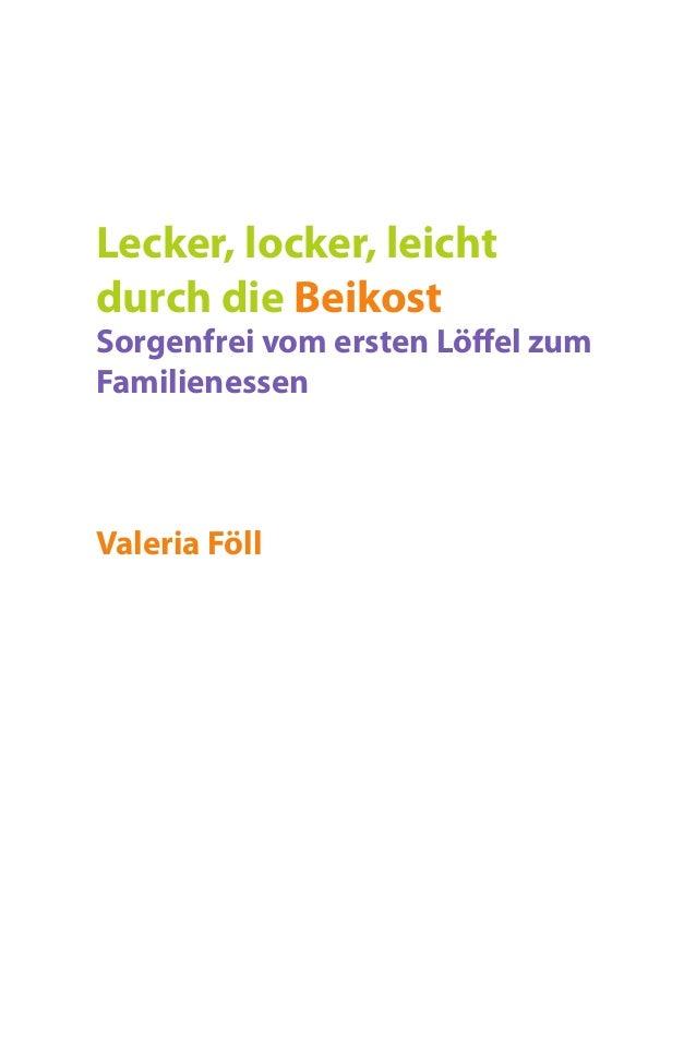 Lecker, locker, leicht durch die Beikost Sorgenfrei vom ersten Löffel zum Familienessen Valeria Föll