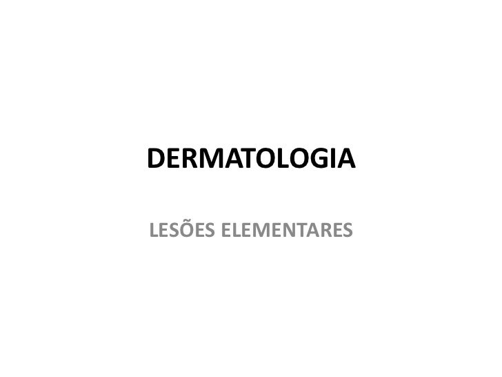 DERMATOLOGIA <br />LESÕES ELEMENTARES<br />