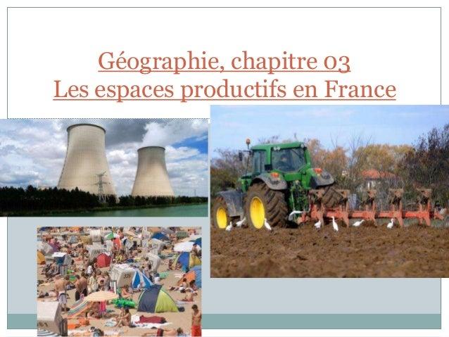 Géographie, chapitre 03 Les espaces productifs en France