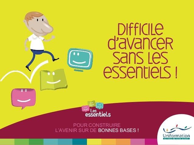 POUR CONSTRUIRE L'AVENIR SUR DE BONNES BASES !