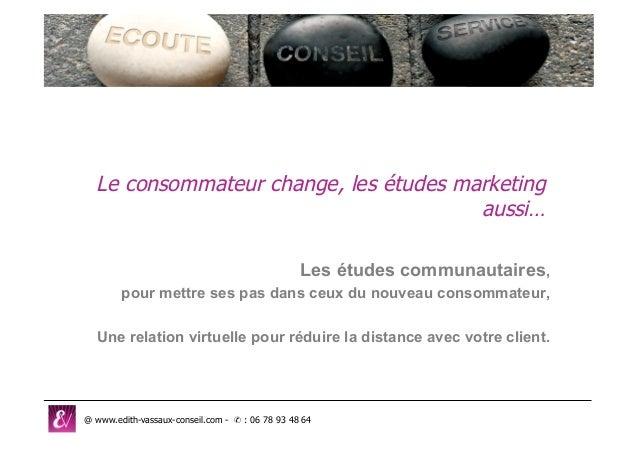 Le consommateur change, les études marketing aussi… Les études communautaires, pour mettre ses pas dans ceux du nouveau co...