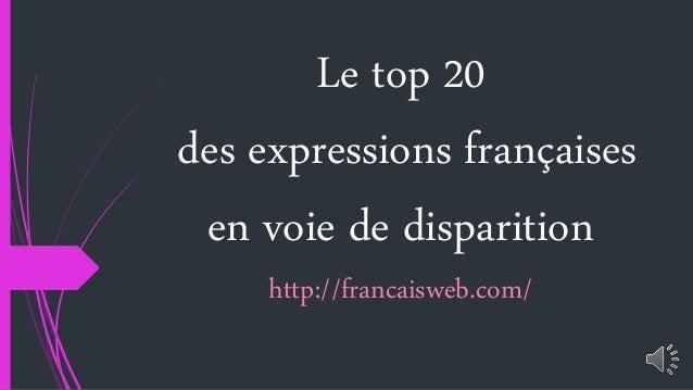 Le top 20  des expressions françaises  en voie de disparition  http://francaisweb.com/
