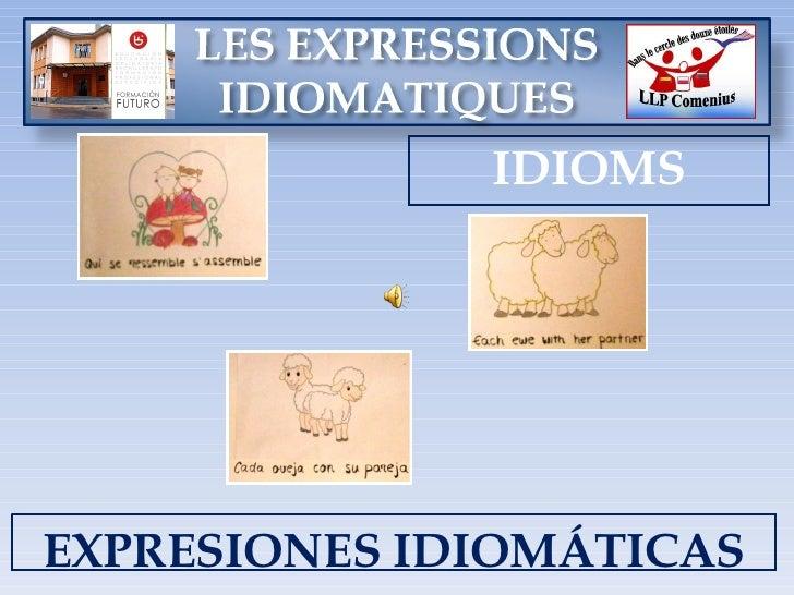<ul><li>IDIOMS </li></ul>EXPRESIONES IDIOMÁTICAS