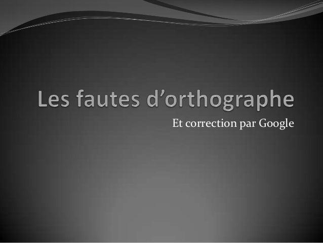 Et correction par Google