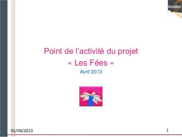 Point de l'activité du projet                    « Les Fées »                        Avril 201301/04/2013                 ...