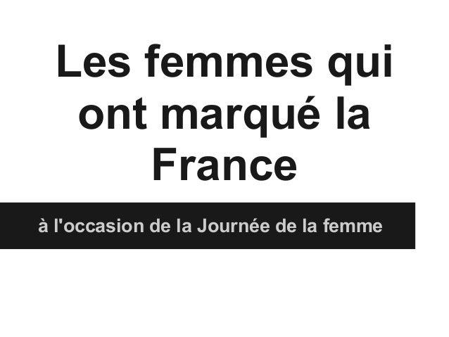 Les femmes qui  ont marqué la     Franceà loccasion de la Journée de la femme