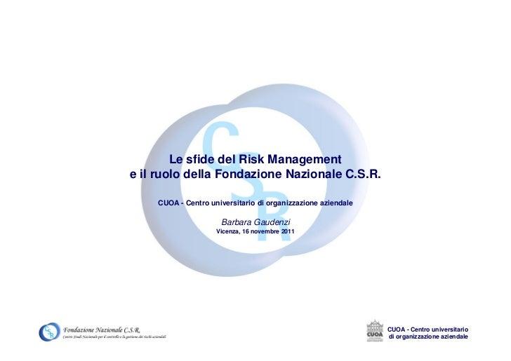 Le sfide del Risk Managemente il ruolo della Fondazione Nazionale C.S.R.    CUOA - Centro universitario di organizzazione ...